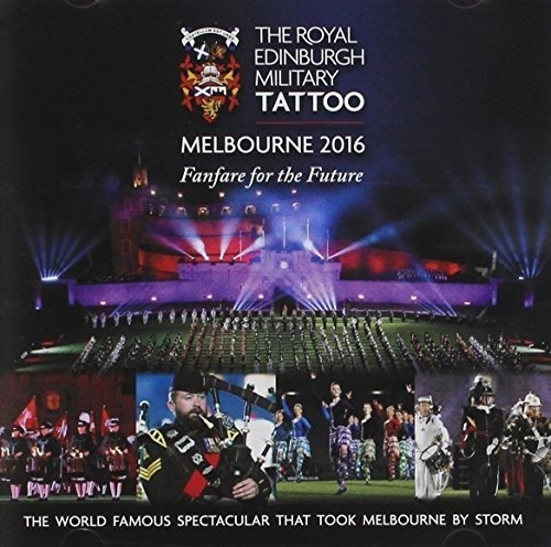 The Royal Edinburgh Military Tattoo, Melbourne 2016: Fanfare for the Future