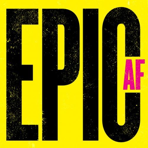 Epic AF [2016]