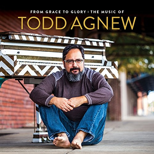 From Grace to Glory: The Music of Tood Agnew