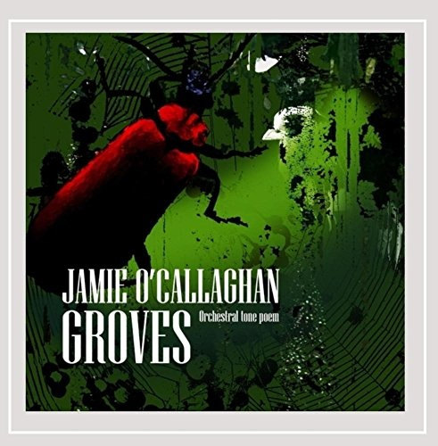 Jamie O'Callaghan: Groves - Orchestral Tone Poem