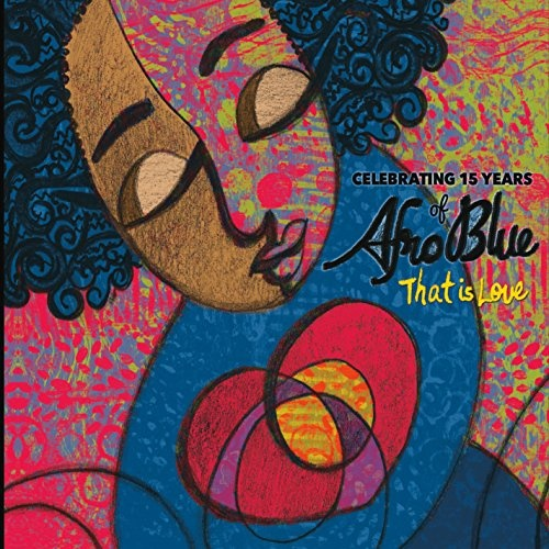 That Is Love: Celebrating 15 Years of Afro Blue