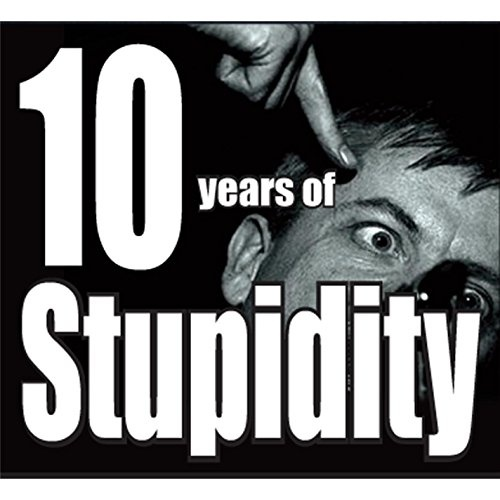 10 Years of Stupidity