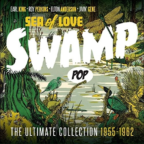Swamp Pop: Sea of Love: The Ultimate Collection 1955-1962