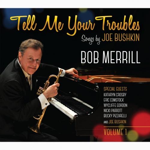 Tell Me Your Troubles: Songs by Joe Bushkin, Vol. 1