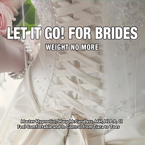 Let It Go! For Brides: Weight No More