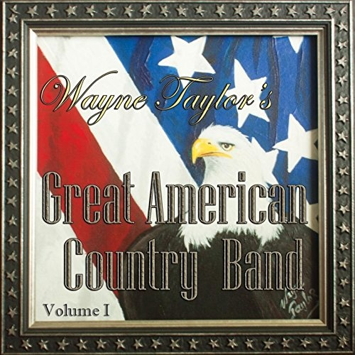 Wayne Taylor's Great American Country Band, Vol. 1