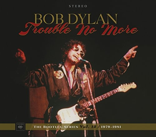 Trouble No More: The Bootleg Series, Vol. 13 1979-1981