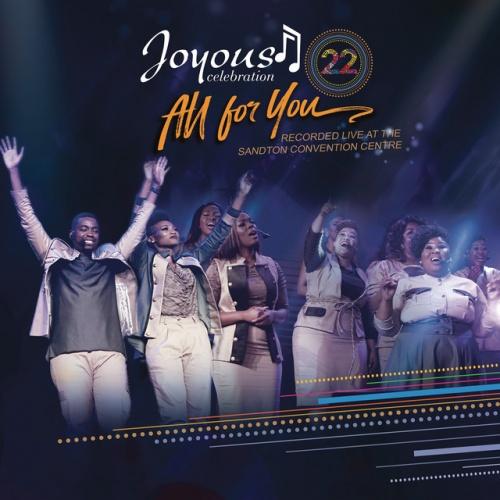 Joyous Celebration 22: All For You - Joyous Celebration
