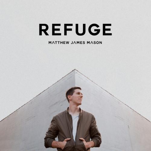 Refuge - Matthew James Mason | Songs, Reviews, Credits