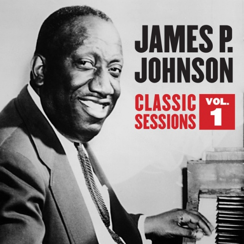Classic Sessions, Vol  1 - James P  Johnson | Songs, Reviews