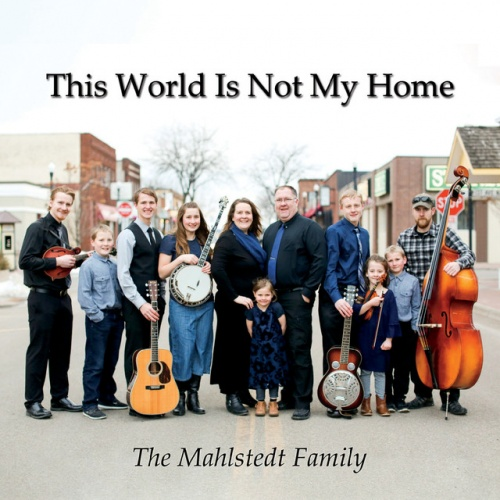 This World Is Not My Home - The Mahlstedt Family | User