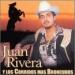 Juan Rivera Y los Corridos Mas Broncudos