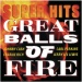Super Hits: Great Balls of Fire