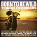 Born to Be Wild: Tracks for Bikers