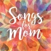 Songs for Mom